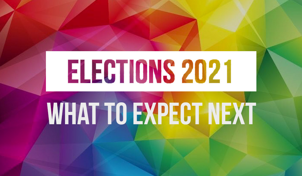 Elections 2021 – What To Expect Next